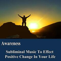 Awareness Manifest Your Desires Subliminal Music Foundation for Change