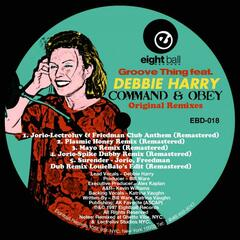 "Groove Thing (feat. Debbie Harry) ""Command & Obey"" Original Remixes"