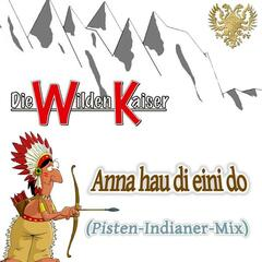 Anna hau di eini do (Pisten-Indianer-Mix)