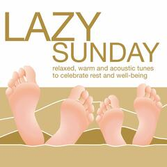 Lazy Sunday - Relaxed, Warm and Acoustic Tunes to Celebrate Rest and Well-Being