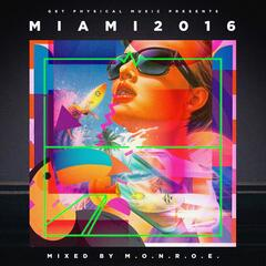 Get Physical Music Presents: Miami 2016 - Mixed & Compiled by m.O.N.R.O.E.