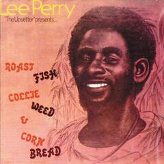 """Lee Perry """"The Upsetter"""" Presents: Roast Fish Collie Weed & Corn Bread"""