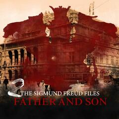 A Historical Psycho Thriller Series - The Sigmund Freud Files, Episode 2: Father and Son (Audiodrama)