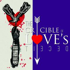 The Crucible of Love's Deceit (feat. James Lewis, Ebony Camille & DopeNorTeria)