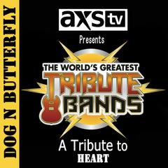Axs TV Presents the World's Greatest Tribute Bands: A Tribute to Heart