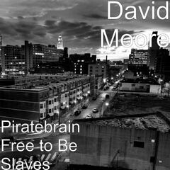 Piratebrain Free to Be Slaves