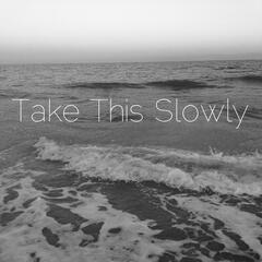 Take This Slowly