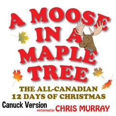 A Moose in a Maple Tree - The All Canadian 12 Days of Christmas (Canuck Version)