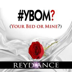 #Ybom? (Your Bed or Mine?)