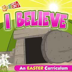 I Believe (An Easter Curriculum)