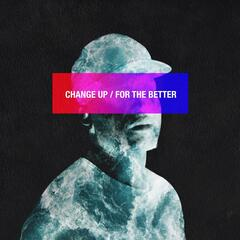 Change Up / For the Better