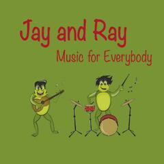 Jay and Ray Music for Everybody