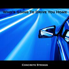 Who's Going to Drive You Home