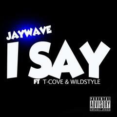 I Say (feat. T-Cove & Wildstyle)