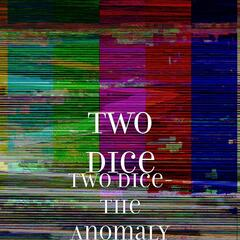 Two Dice- the Anomaly