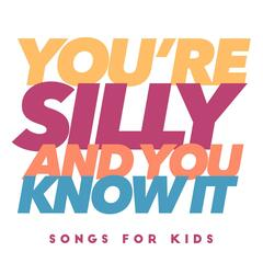You're Silly and You Know It - Songs for Kids