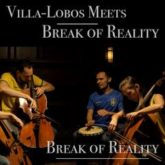 Villa-Lobos Meets Break of Reality