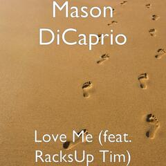 Love Me (feat. RacksUp Tim)