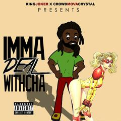 Imma Deal Witcha (feat. Crowd Mova Crystal)