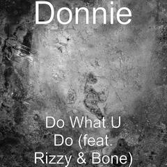 Do What U Do (feat. Rizzy & Bone)