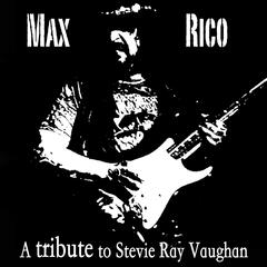 Max Rico: A Tribute to Stevie Ray Vaughan