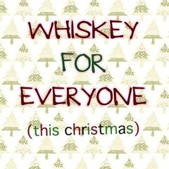 Whiskey for Everyone (This Christmas)