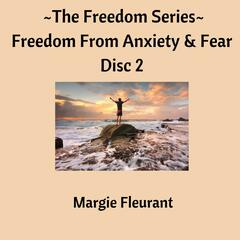 The Freedom Series - Freedom from Anxiety and Fear Disc 2