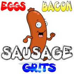 Eggs Bacon Sausage Grits (Sausage Song)