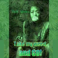 Take My Weed and Go (feat. Tony Strings, Mella-G & Ladi Daddi)