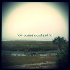 Now Comes Good Sailing