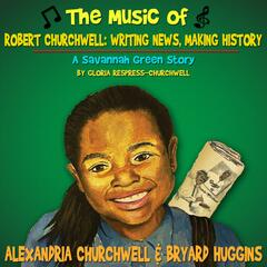 The Music of Robert Churchwell: Writing News, Making History (A Savannah Green Story)