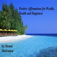 Positive Affirmations for Wealth, Health and Happiness