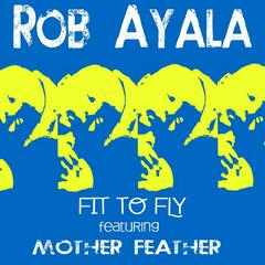 Fit to Fly (feat. Mother Feather)