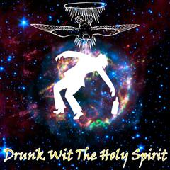 Drunk Wit the Holy Spirit