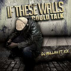If These Walls Could Talk (feat. XIX)