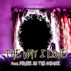 The Way I Love (feat. Pewee in the Garage)