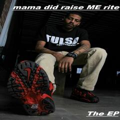 Mama Did Raise Me Rite - The EP
