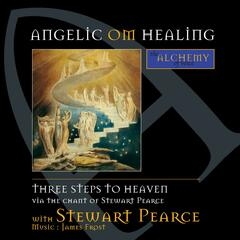 Angelic Om Healing: Three Steps to Heaven