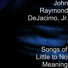 Songs of Little to No Meaning