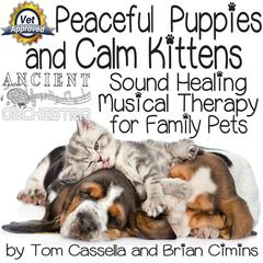 Peaceful Puppies and Calm Kittens (Ancient Orchestra Sound Relaxation Music Therapy for Family Pets)