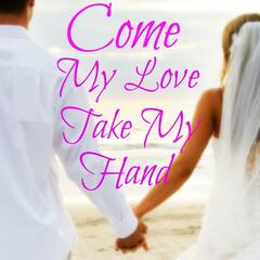 Come My Love Take My Hand