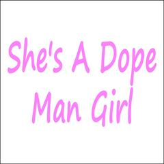 She's a Dope Man Girl