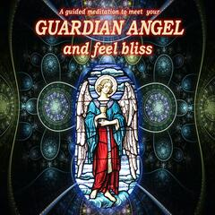 Guardian Angel. a Guided Meditation to Meet Your Guardian Angel and Feel a Peaceful, Nirvana Like Bliss.