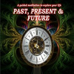 Past, Present & Future Lives. a Guided Meditation to Explore Your Past Lives, Your Life Now and in the Future.