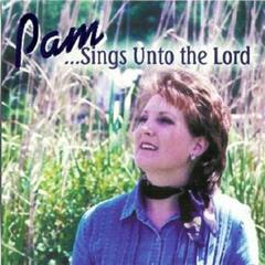 Pam Sings...Unto the Lord