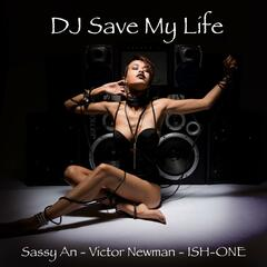 DJ Save My Life (feat. Victor Newman & Ish-One)