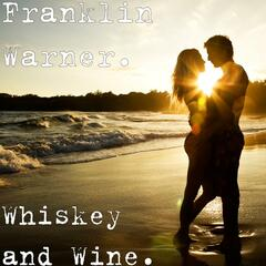Whiskey and Wine.