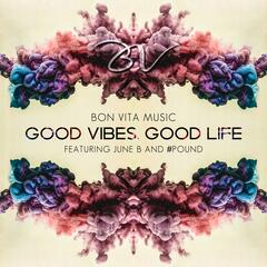 Good Vibes, Good Life (feat. June B & #Pound)