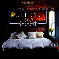 Pull out for What (feat. Jon Von & Sinned Franklin)