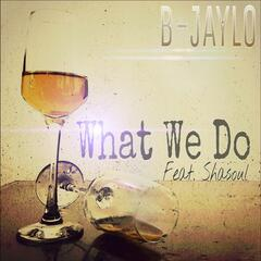 What We Do (feat. Shasoul)